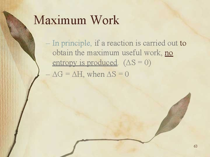 Maximum Work – In principle, if a reaction is carried out to obtain the