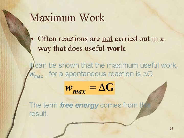 Maximum Work • Often reactions are not carried out in a way that does