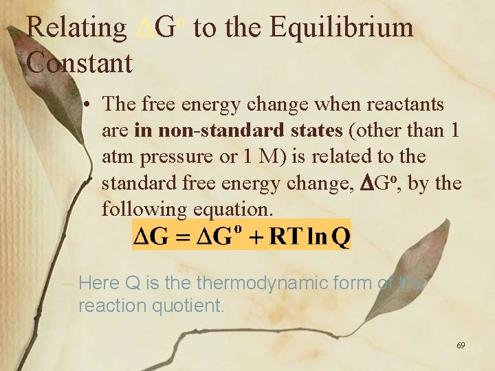Relating Constant o G to the Equilibrium • The free energy change when reactants