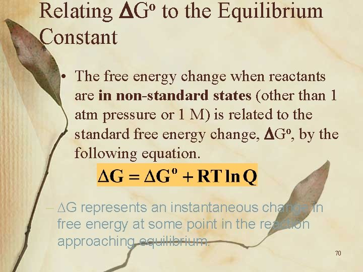 Relating Go to the Equilibrium Constant • The free energy change when reactants are
