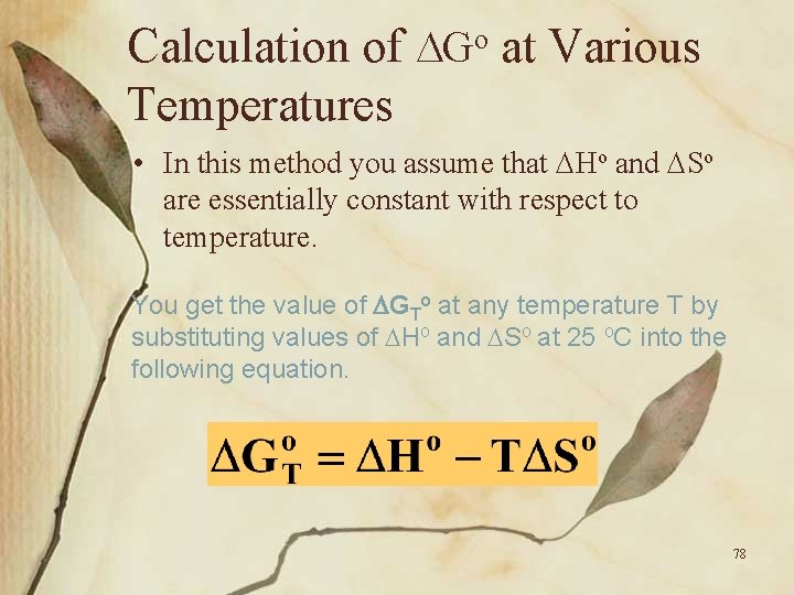 Calculation of Go at Various Temperatures • In this method you assume that Ho