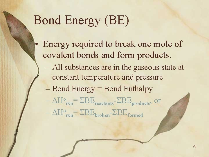 Bond Energy (BE) • Energy required to break one mole of covalent bonds and