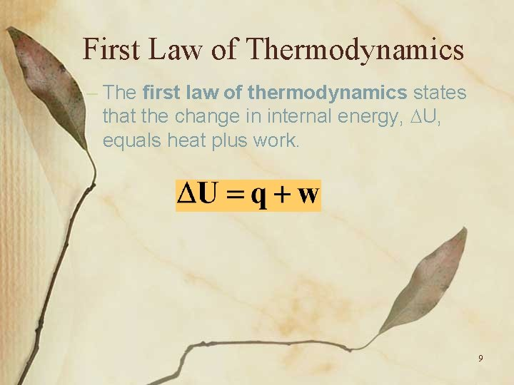 First Law of Thermodynamics – The first law of thermodynamics states that the change
