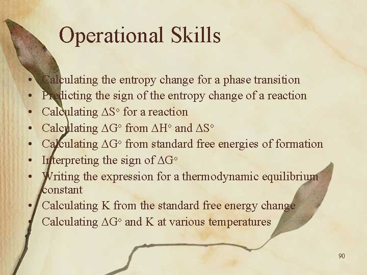 Operational Skills • • Calculating the entropy change for a phase transition Predicting the