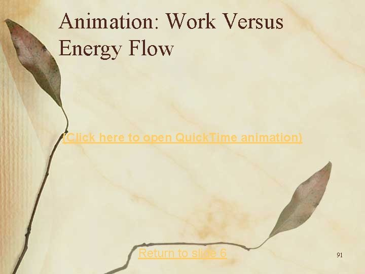 Animation: Work Versus Energy Flow (Click here to open Quick. Time animation) Return to