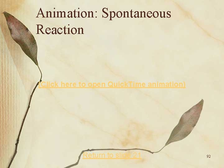 Animation: Spontaneous Reaction (Click here to open Quick. Time animation) Return to slide 21