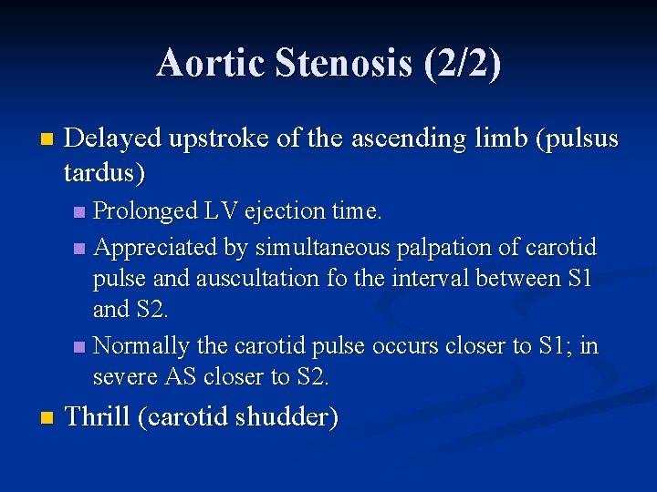 Aortic Stenosis (2/2) n Delayed upstroke of the ascending limb (pulsus tardus) Prolonged LV