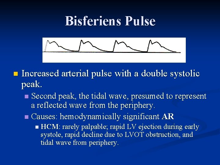 Bisferiens Pulse n Increased arterial pulse with a double systolic peak. Second peak, the