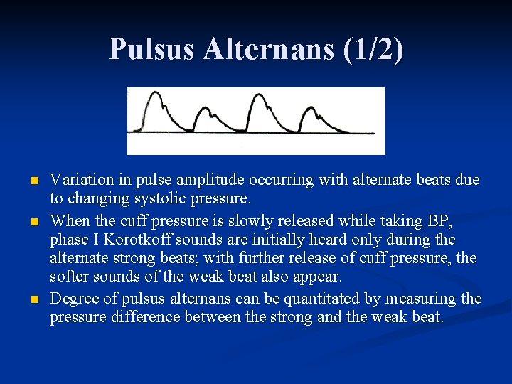 Pulsus Alternans (1/2) n n n Variation in pulse amplitude occurring with alternate beats