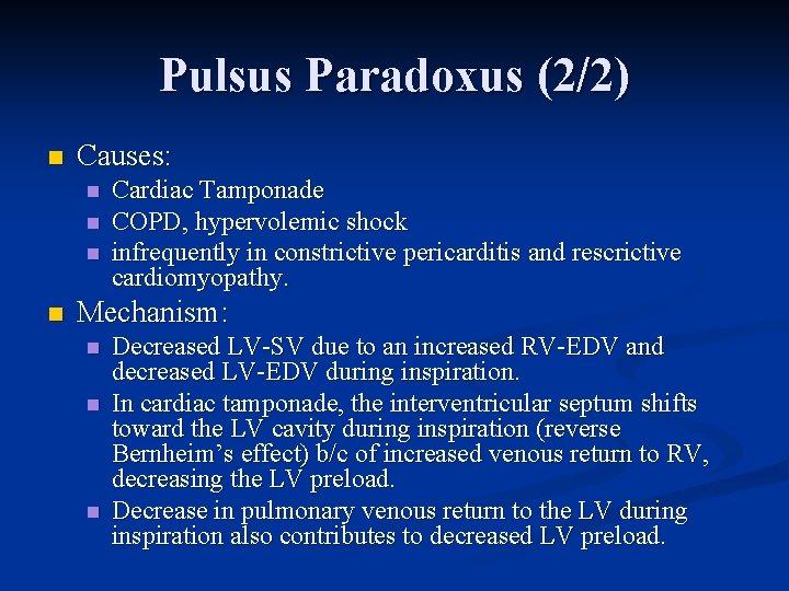 Pulsus Paradoxus (2/2) n Causes: n n Cardiac Tamponade COPD, hypervolemic shock infrequently in