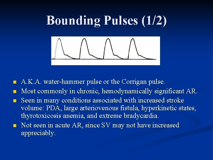 Bounding Pulses (1/2) n n A. K. A. water-hammer pulse or the Corrigan pulse.