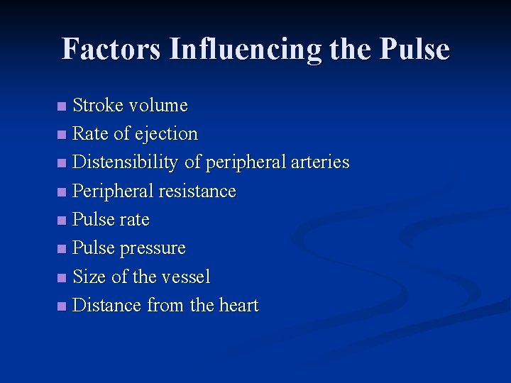 Factors Influencing the Pulse Stroke volume n Rate of ejection n Distensibility of peripheral
