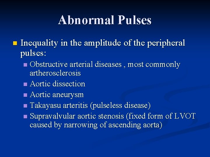 Abnormal Pulses n Inequality in the amplitude of the peripheral pulses: Obstructive arterial diseases