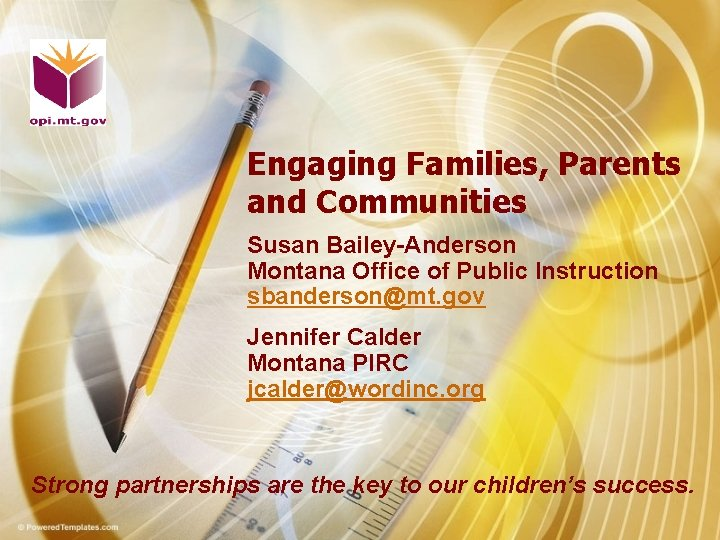 Engaging Families, Parents and Communities Susan Bailey-Anderson Montana Office of Public Instruction sbanderson@mt. gov