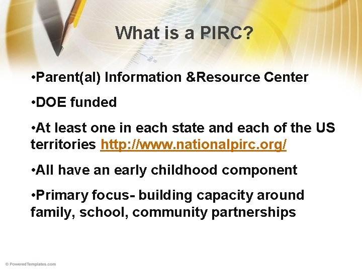 What is a PIRC? • Parent(al) Information &Resource Center • DOE funded • At