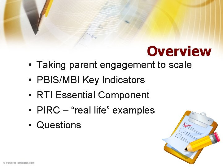 Overview • • • Taking parent engagement to scale PBIS/MBI Key Indicators RTI Essential