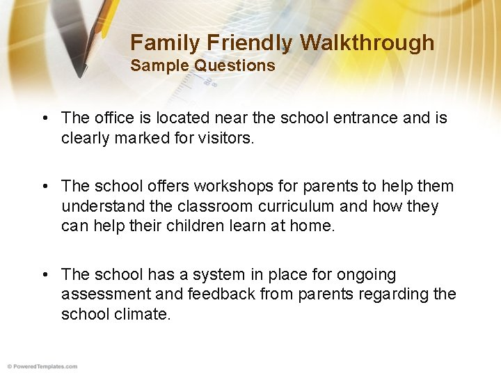 Family Friendly Walkthrough Sample Questions • The office is located near the school entrance