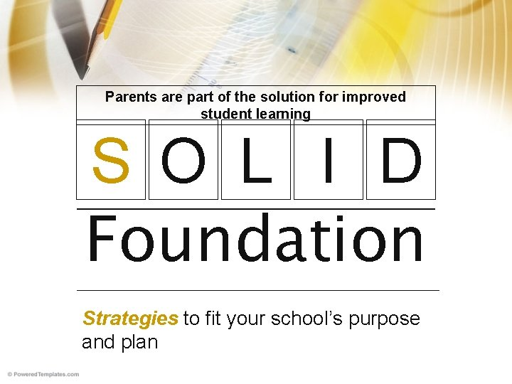 Parents are part of the solution for improved student learning S O L I