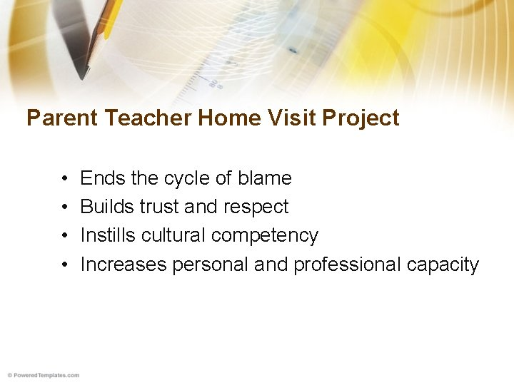 Parent Teacher Home Visit Project • • Ends the cycle of blame Builds trust