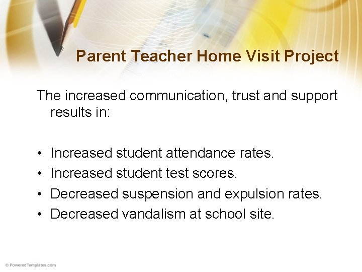 Parent Teacher Home Visit Project The increased communication, trust and support results in: •