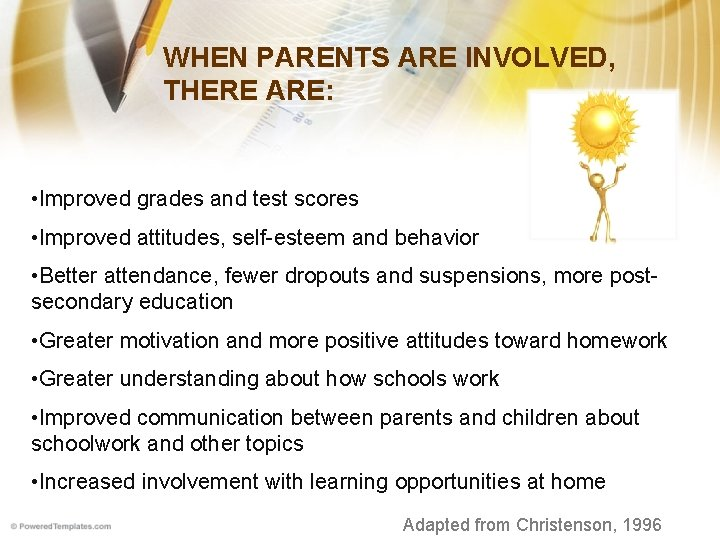 WHEN PARENTS ARE INVOLVED, THERE ARE: • Improved grades and test scores • Improved