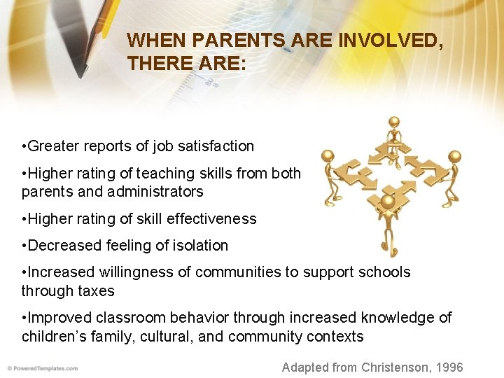 WHEN PARENTS ARE INVOLVED, THERE ARE: • Greater reports of job satisfaction • Higher