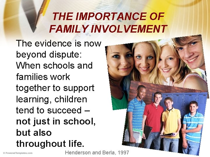 THE IMPORTANCE OF FAMILY INVOLVEMENT The evidence is now beyond dispute: When schools and
