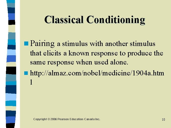 Classical Conditioning n Pairing a stimulus with another stimulus that elicits a known response