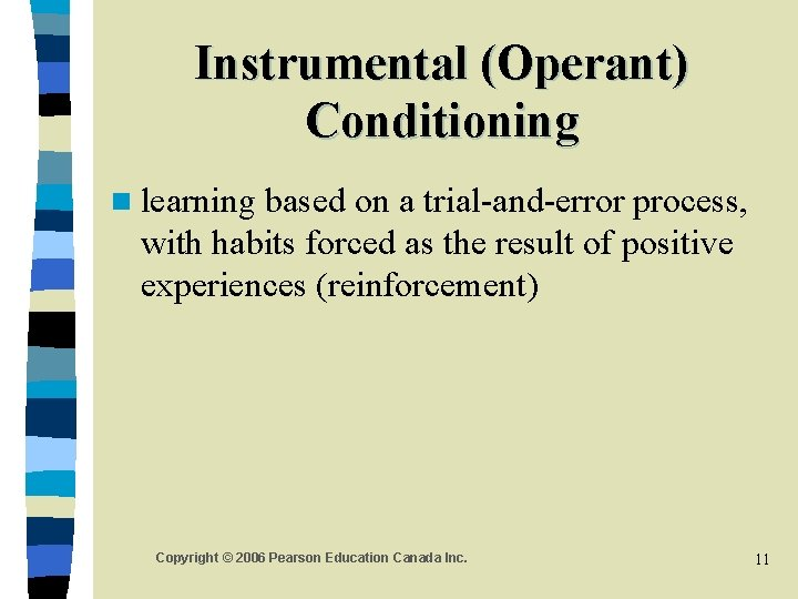 Instrumental (Operant) Conditioning n learning based on a trial-and-error process, with habits forced as