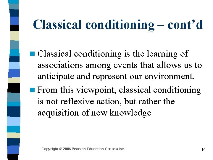 Classical conditioning – cont'd n Classical conditioning is the learning of associations among events