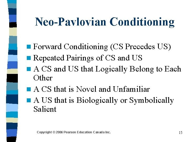 Neo-Pavlovian Conditioning n Forward Conditioning (CS Precedes US) n Repeated Pairings of CS and