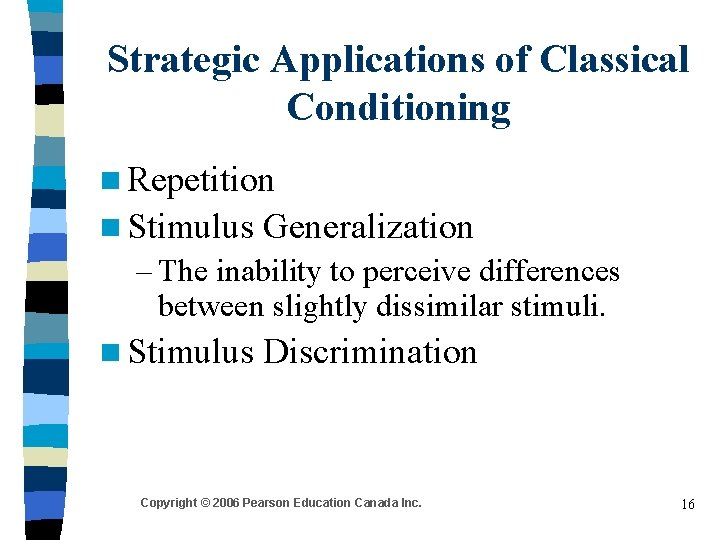 Strategic Applications of Classical Conditioning n Repetition n Stimulus Generalization – The inability to