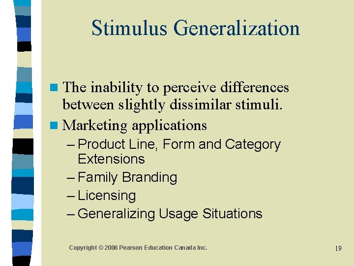 Stimulus Generalization n The inability to perceive differences between slightly dissimilar stimuli. n Marketing