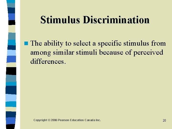 Stimulus Discrimination n The ability to select a specific stimulus from among similar stimuli