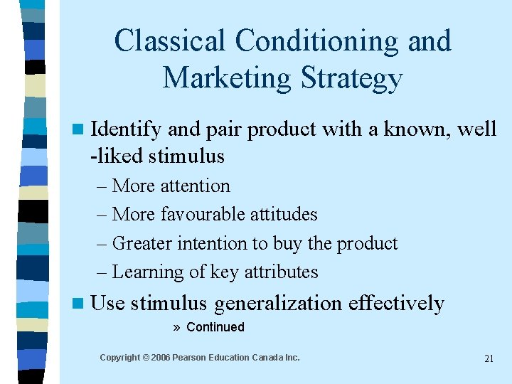 Classical Conditioning and Marketing Strategy n Identify and pair product with a known, well