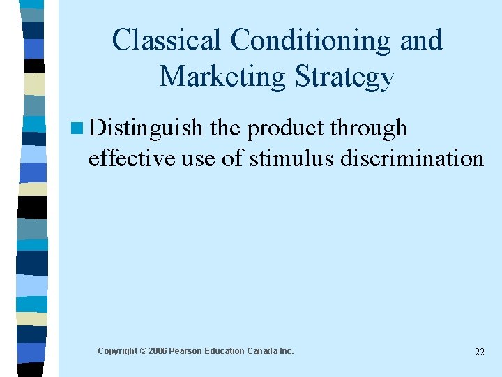 Classical Conditioning and Marketing Strategy n Distinguish the product through effective use of stimulus