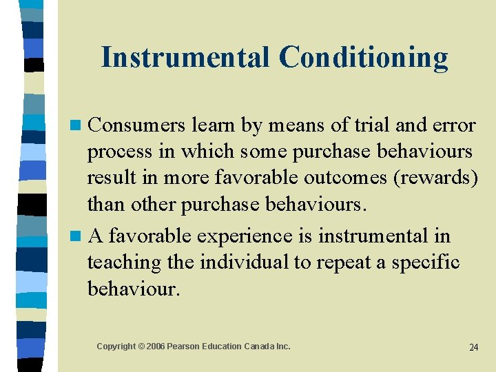 Instrumental Conditioning n Consumers learn by means of trial and error process in which