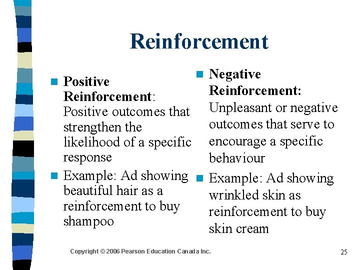 Reinforcement n Positive Reinforcement: Positive outcomes that strengthen the likelihood of a specific response