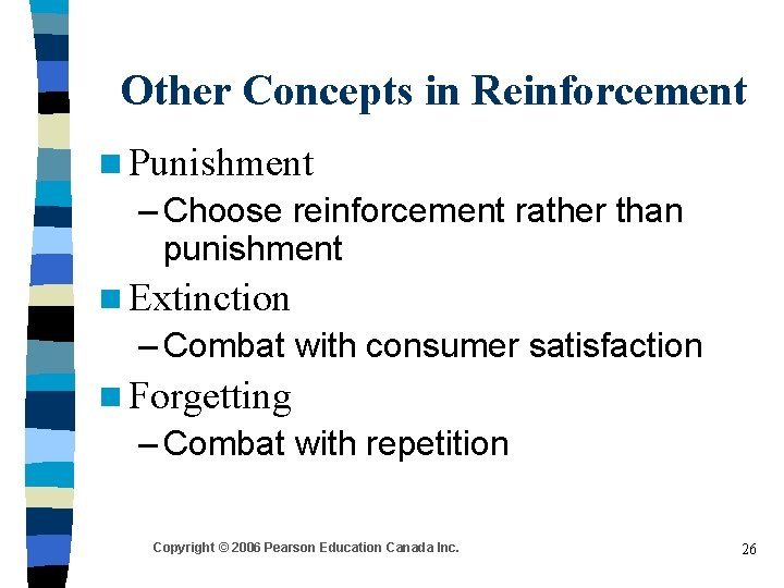 Other Concepts in Reinforcement n Punishment – Choose reinforcement rather than punishment n Extinction