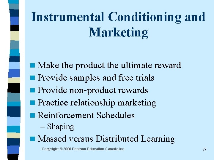 Instrumental Conditioning and Marketing n Make the product the ultimate reward n Provide samples