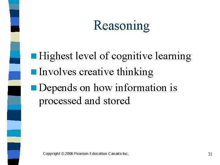 Reasoning n Highest level of cognitive learning n Involves creative thinking n Depends on