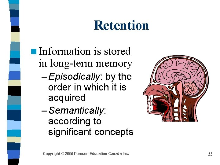 Retention n Information is stored in long-term memory – Episodically: by the order in