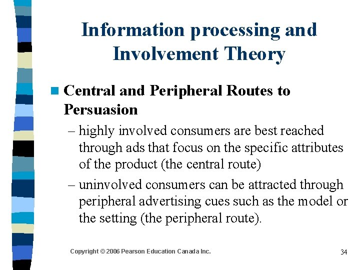 Information processing and Involvement Theory n Central and Peripheral Routes to Persuasion – highly