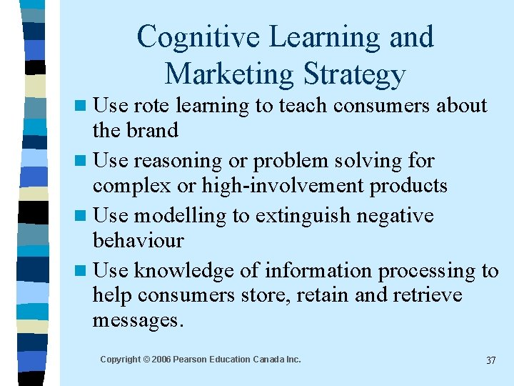 Cognitive Learning and Marketing Strategy n Use rote learning to teach consumers about the