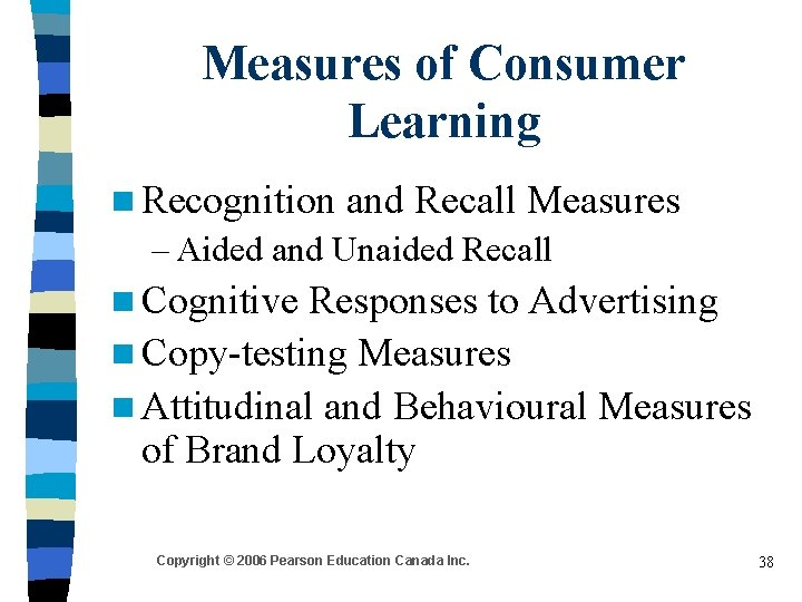 Measures of Consumer Learning n Recognition and Recall Measures – Aided and Unaided Recall