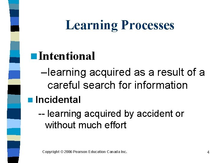 Learning Processes n Intentional – learning acquired as a result of a careful search