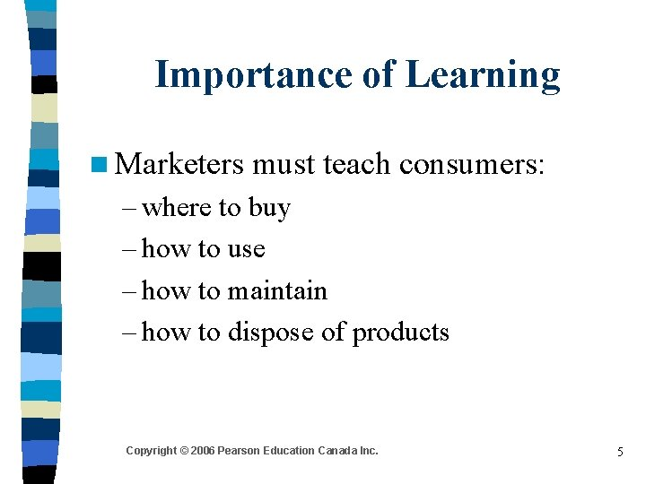 Importance of Learning n Marketers must teach consumers: – where to buy – how