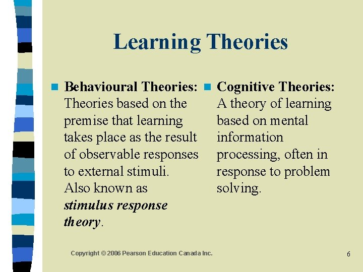 Learning Theories n Behavioural Theories: n Cognitive Theories: Theories based on the A theory