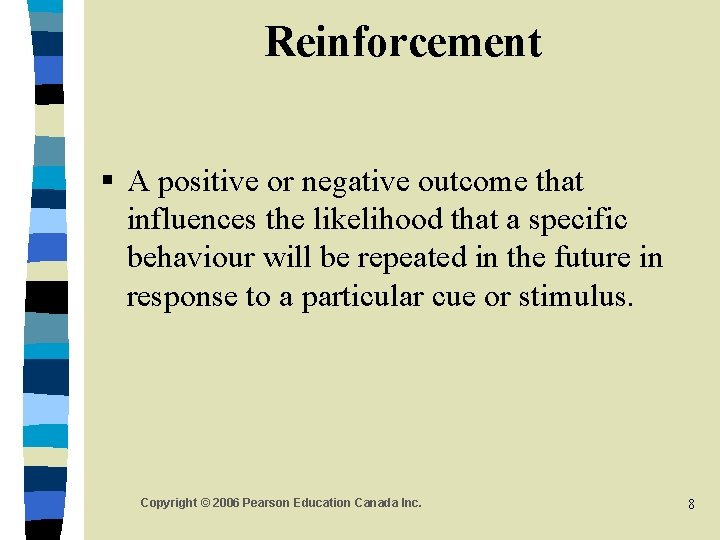 Reinforcement § A positive or negative outcome that influences the likelihood that a specific