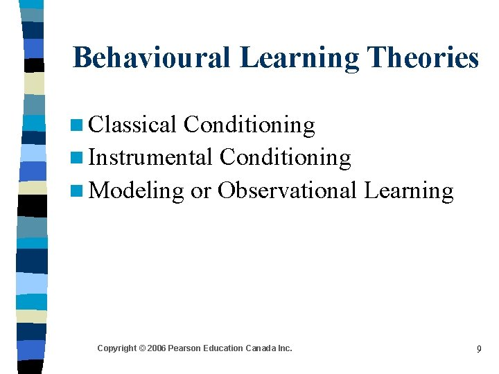Behavioural Learning Theories n Classical Conditioning n Instrumental Conditioning n Modeling or Observational Learning